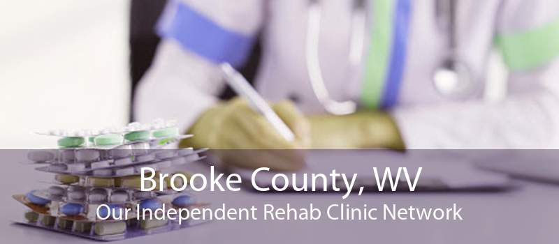Brooke County, WV Our Independent Rehab Clinic Network
