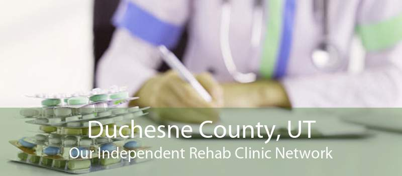 Duchesne County, UT Our Independent Rehab Clinic Network