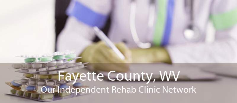Fayette County, WV Our Independent Rehab Clinic Network