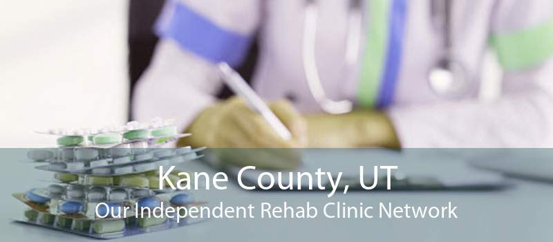 Kane County, UT Our Independent Rehab Clinic Network