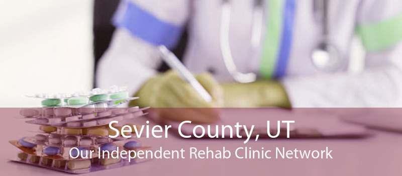 Sevier County, UT Our Independent Rehab Clinic Network