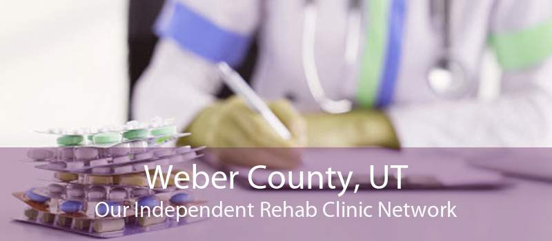Weber County, UT Our Independent Rehab Clinic Network